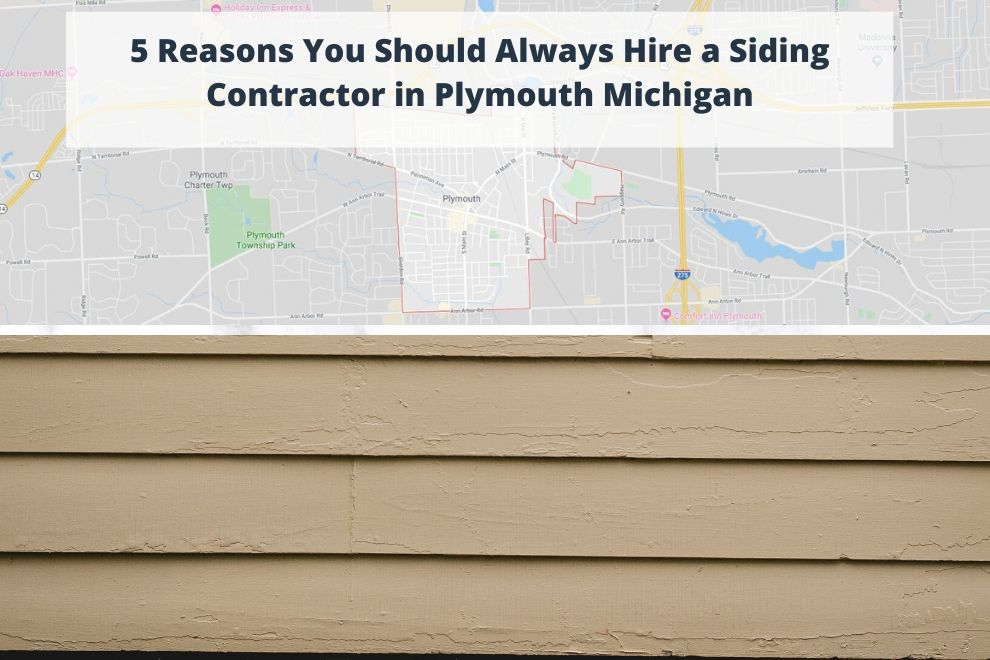 5 Reasons You Should Always Hire a Siding Contractor in Plymouth Michigan